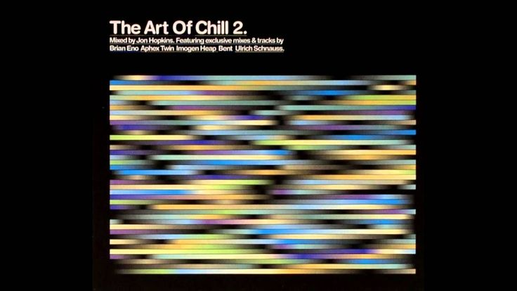 Jon Hopkins - The Art Of Chill 2 (Full Album) - hard to find 1 copy offered at $199 on Ebay - thanks youtube :-)