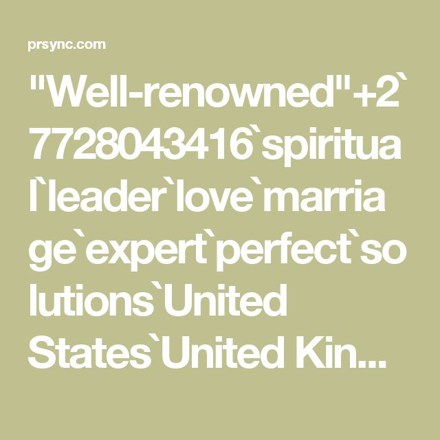 """""""Well-renowned""""+2`7728043416`spiritual`leader`love`marriage`expert`perfect`solutions`United States`United Kingdom`Middle East`Africa`Online*"""
