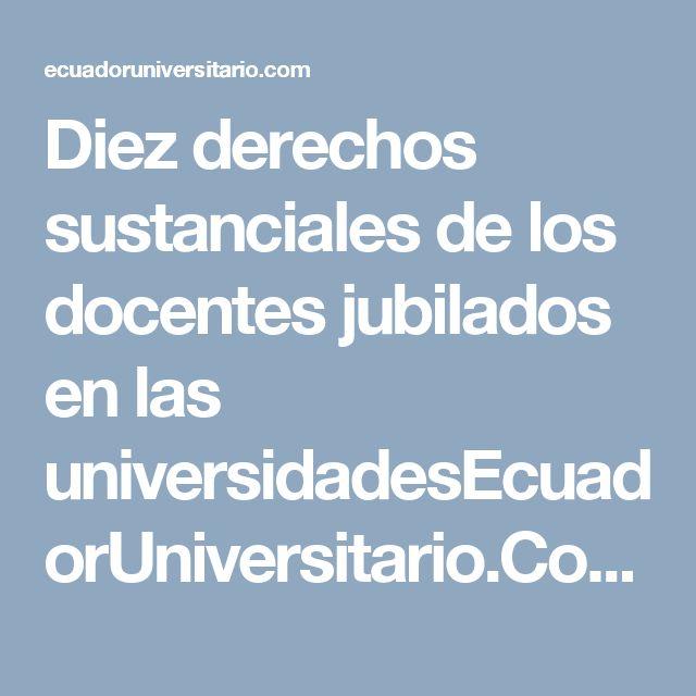 Diez derechos sustanciales de los docentes jubilados en las universidadesEcuadorUniversitario.Com   EcuadorUniversitario.Com