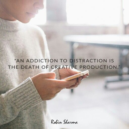 An addiction to distraction is the death of creative production - Robin Sharma