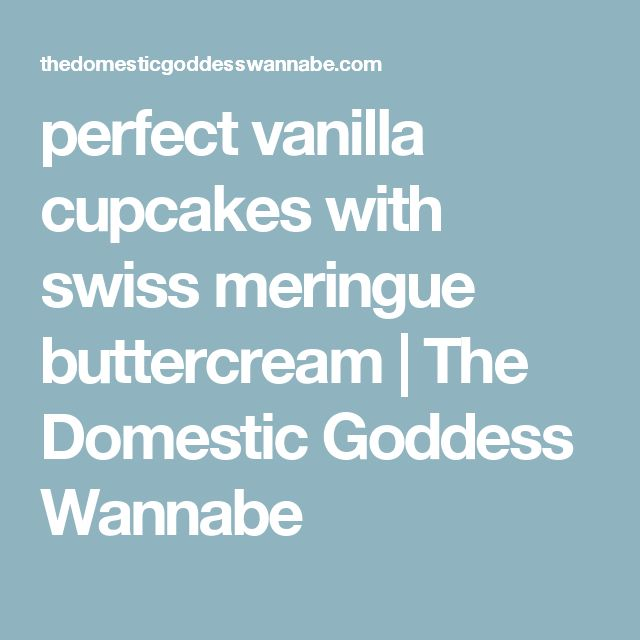 perfect vanilla cupcakes with swiss meringue buttercream | The Domestic Goddess Wannabe