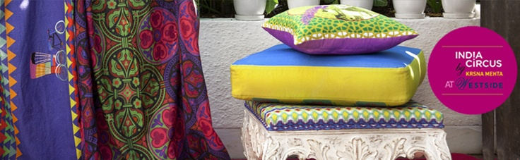 Add a tinge of contemporary fabric to your room and rejuvenate your life like never before. Colorful, carefree and classy.    Available at select westside stores (Mumbai, Bangalore, Chandigarh, Delhi, Gurgaon, Calcutta) and on www.indiacircus.com