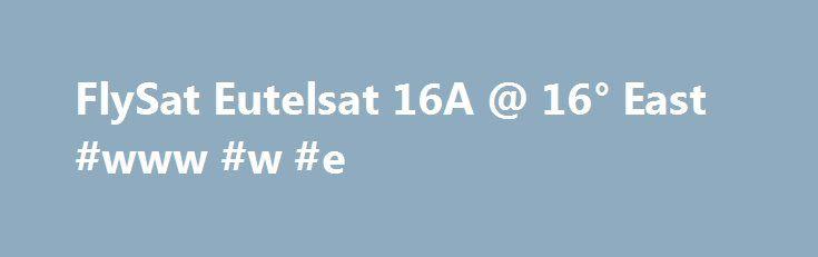 FlySat Eutelsat 16A @ 16° East #www #w #e http://uk.nef2.com/flysat-eutelsat-16a-16-east-www-w-e/  # 11055 V DVB-S2/QPSKMPEG-4 AntikSat CS Film – Horor Film – TV Paprika HBO Central Europe HD – WAU – CS Mini History Europe – Film Europe Channel Film+ Czechia – AMC Central Europe HBO 2 Central Europe – HBO 3 Central Europe National Geographic Hungary & Czechia JimJam Europe – TV Noe – Šlágr TV Spektrum TV International – Spektrum Home TV Barrandov – Ócko TV – RiK – Senzi Disney Channel…