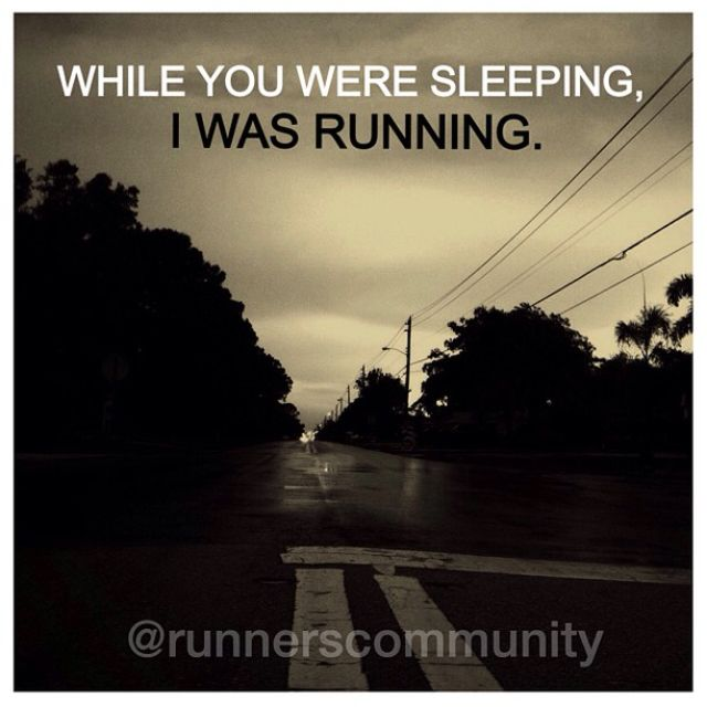 'While you were sleeping, I was running.' Running inspirational quotes.