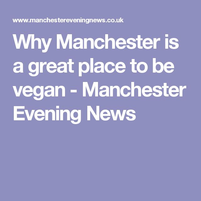 Why Manchester is a great place to be vegan - Manchester Evening News