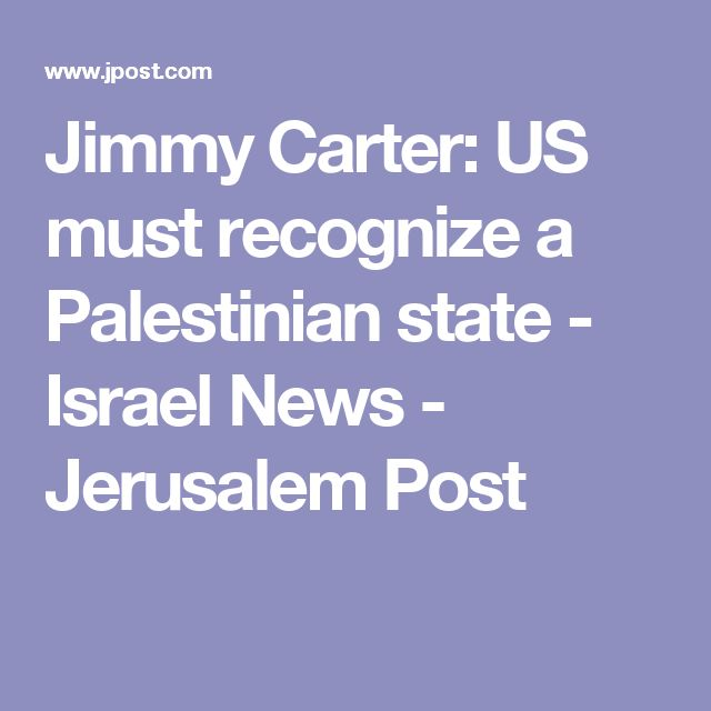 Jimmy Carter: US must recognize a Palestinian state - Israel News - Jerusalem Post