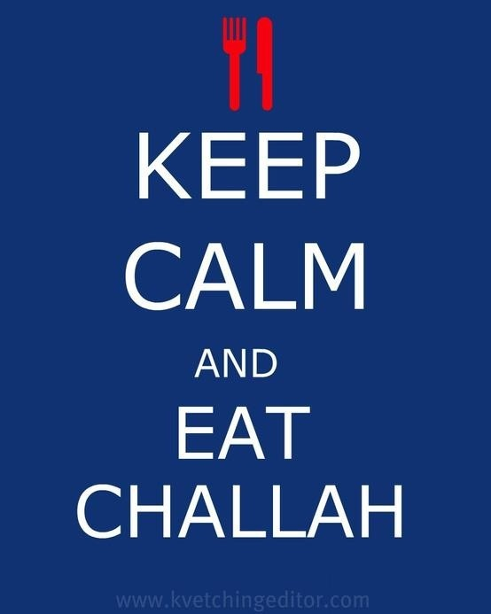 Keep calm and eat challah!