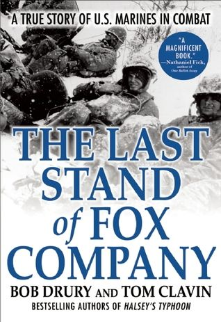 The Last Stand of Fox Company: A True Story of U.S. Marines in Combat by Bob Drury and Tom Clavin. This compelling account offers the story of the courageous mission of the Marines of Fox Company who found themselves surrounded and greatly outnumbered by Chinese forces near Chosin Reservoir in North Korea during the Korean War.