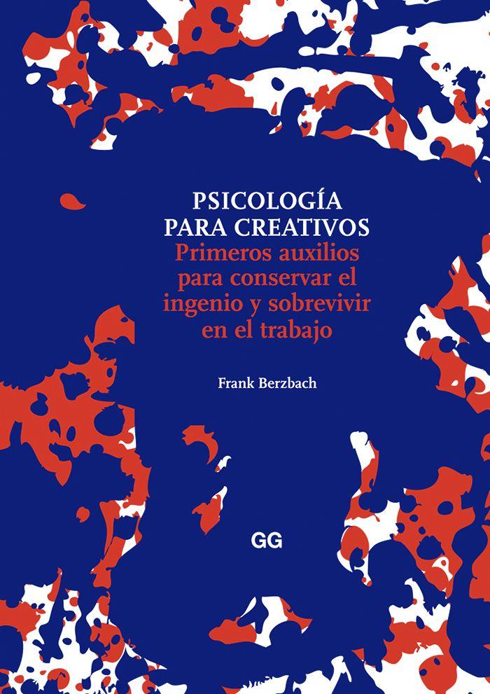 """""""PSICOLOGÍA  PARA CREATIVOS"""". FRANK BERZBACH. 2013."""