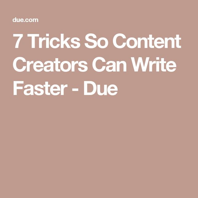 7 Tricks So Content Creators Can Write Faster - Due