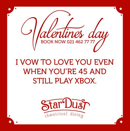 I vow to love you even when you're 45 and still play Xbox    StarDust Theatrical Dining   Cape Town   South Africa   Valentine's Day 2015