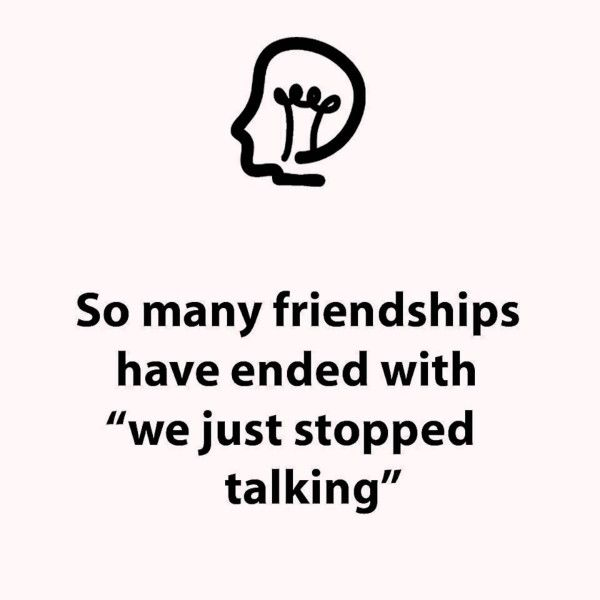 """So many friendships have ended with """"We just stopped talking"""""""
