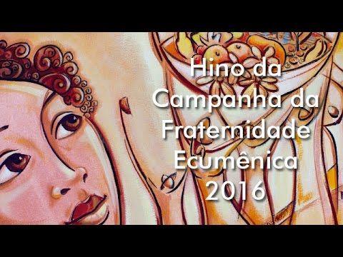 Hino da Campanha da Fraternidade Ecumênica 2016  oficial com letra
