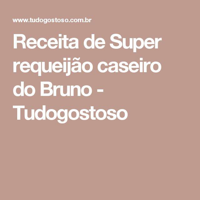 Receita de Super requeijão caseiro do Bruno - Tudogostoso