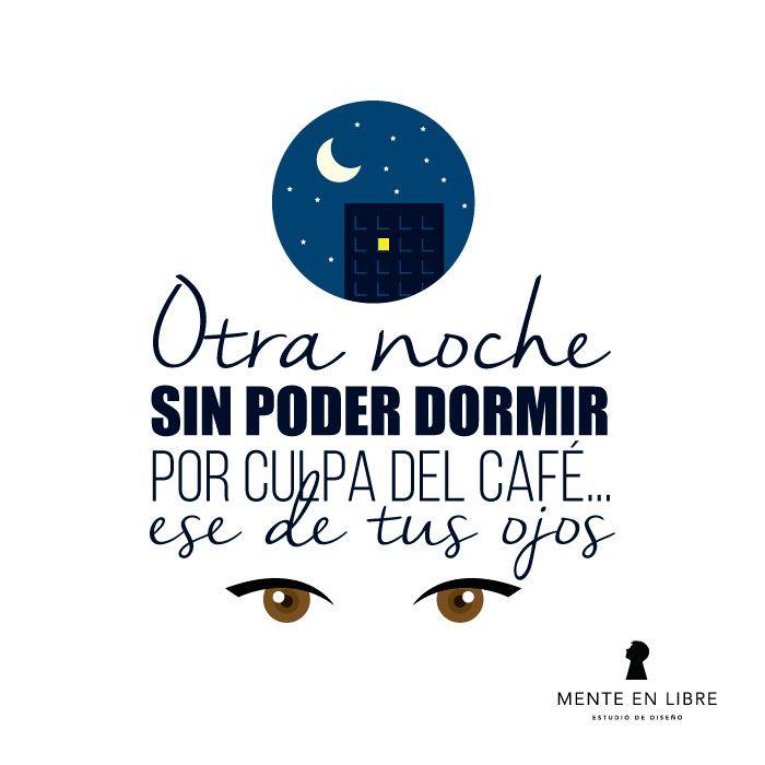 Otra noche sin poder dormir por culpa del café... ese de tus ojos.