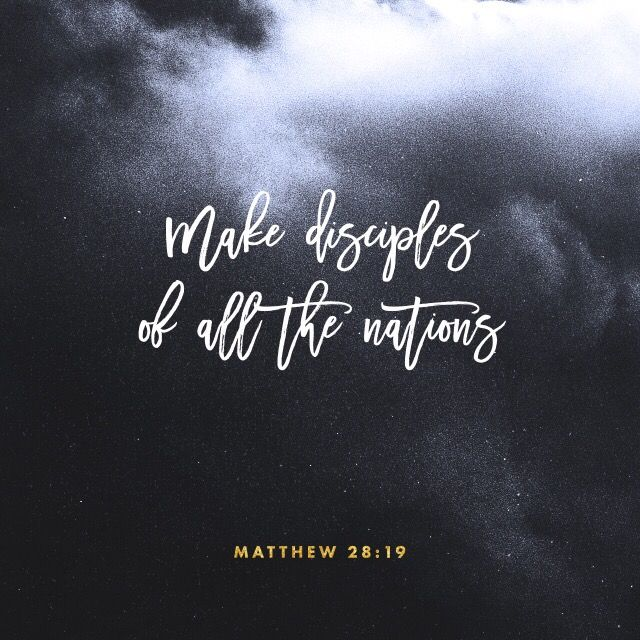 """""""Therefore, go and make disciples of all the nations, baptizing them in the name of the Father and the Son and the Holy Spirit."""""""