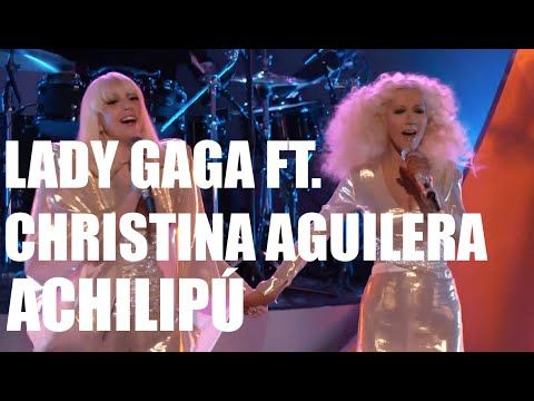 Lady Gaga ft. Christina Aguilera - Achilipú (Las Grecas) - YouTube