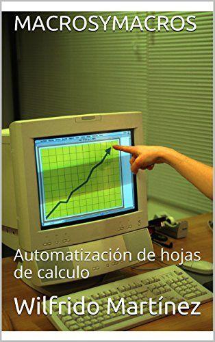 MACROSYMACROS: Automatización de hojas de calculo de Wilfrido Martínez http://www.amazon.es/dp/B01BPZ7IAI/ref=cm_sw_r_pi_dp_bE60wb1STD5YM