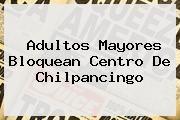 http://tecnoautos.com/wp-content/uploads/imagenes/tendencias/thumbs/adultos-mayores-bloquean-centro-de-chilpancingo.jpg Milenio. Adultos mayores bloquean centro de Chilpancingo, Enlaces, Imágenes, Videos y Tweets - http://tecnoautos.com/actualidad/milenio-adultos-mayores-bloquean-centro-de-chilpancingo/