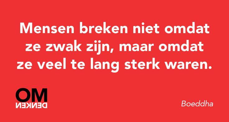 Mensen breken niet omdat ze zwak zijn, maar omdat ze veel te lang sterk waren