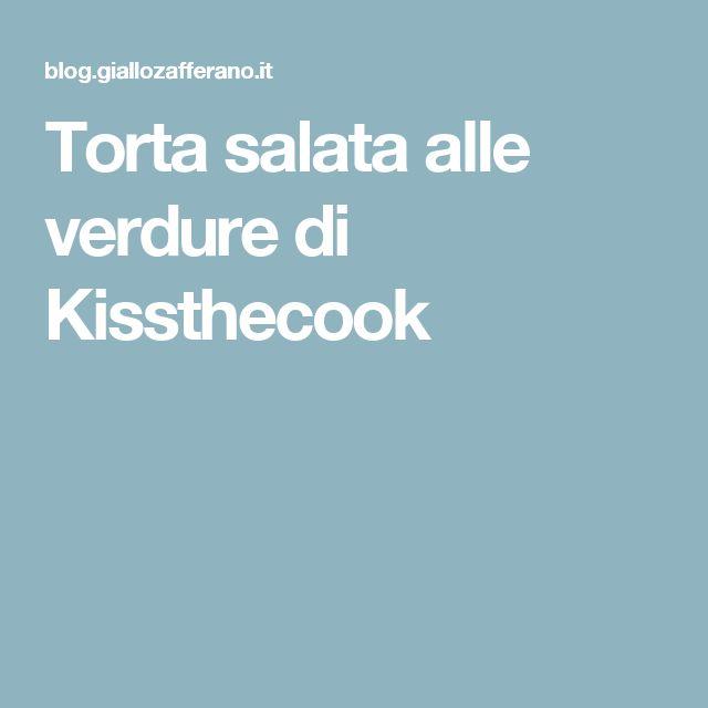 Torta salata alle verdure di Kissthecook
