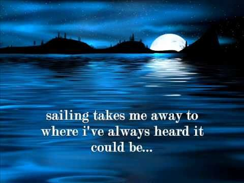 Sailing by Christopher Cross.  My favorite song!!!!  I have part of it tattooed on my ankle.