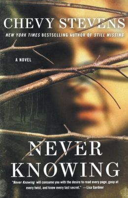Never Knowing by Chevy Stevens - definitely in top 5 books I've ever read.