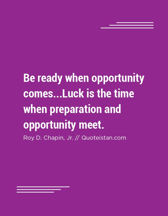 luck is the time when preparation and opportunity meet