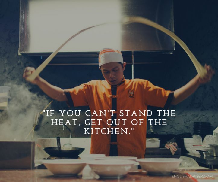 ESL. English Language. English Vocabulary. Proverbs. If you can't stand the heat, get out of the kitchen. Pressure.