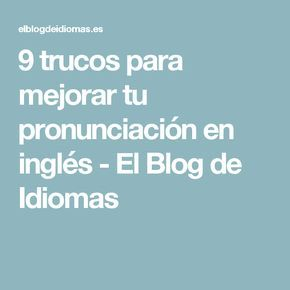 9 trucos para mejorar tu pronunciación en inglés - El Blog de Idiomas