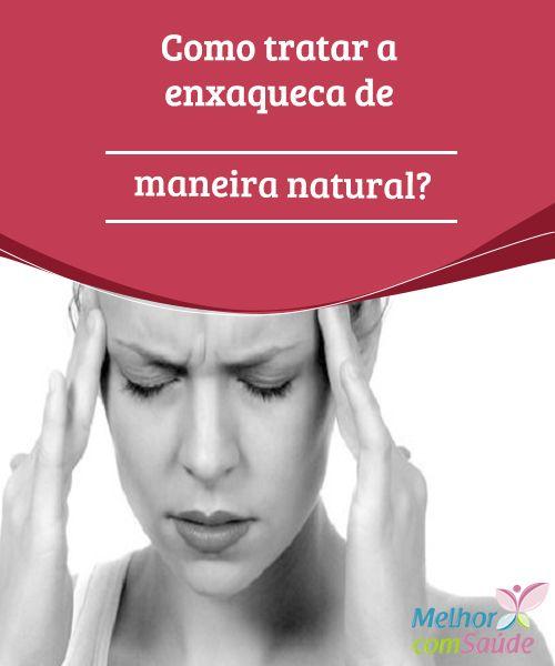 Como tratar a enxaqueca de maneira natural?   A enxaqueca se apresenta com dores de cabeça muito intensas, acompanhadas de náuseas, enjoos, transtornos visuais e sensibilidade à luz;