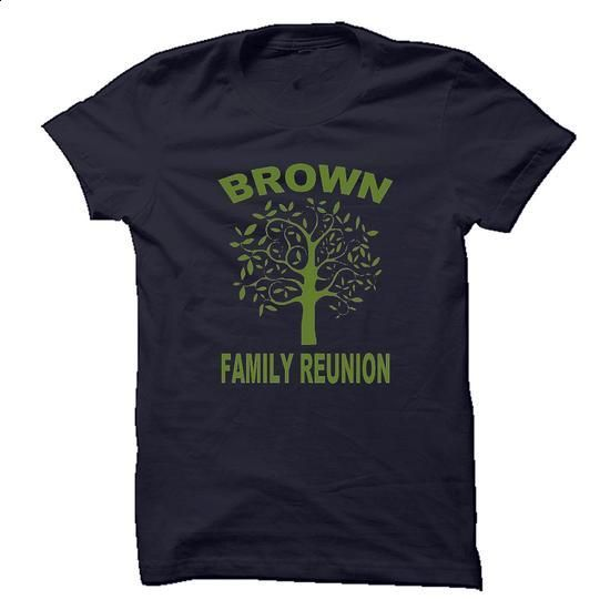 BROWN FAMILY REUNION - #hoody #make your own t shirts. ORDER HERE => https://www.sunfrog.com/Names/BROWN-FAMILY-REUNION.html?60505
