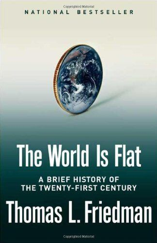 The World Is Flat: A Brief History of the Twenty-first Century by Thomas L. Friedman,http://www.amazon.com/dp/0374292884/ref=cm_sw_r_pi_dp_PQmDtb0SP74C8124