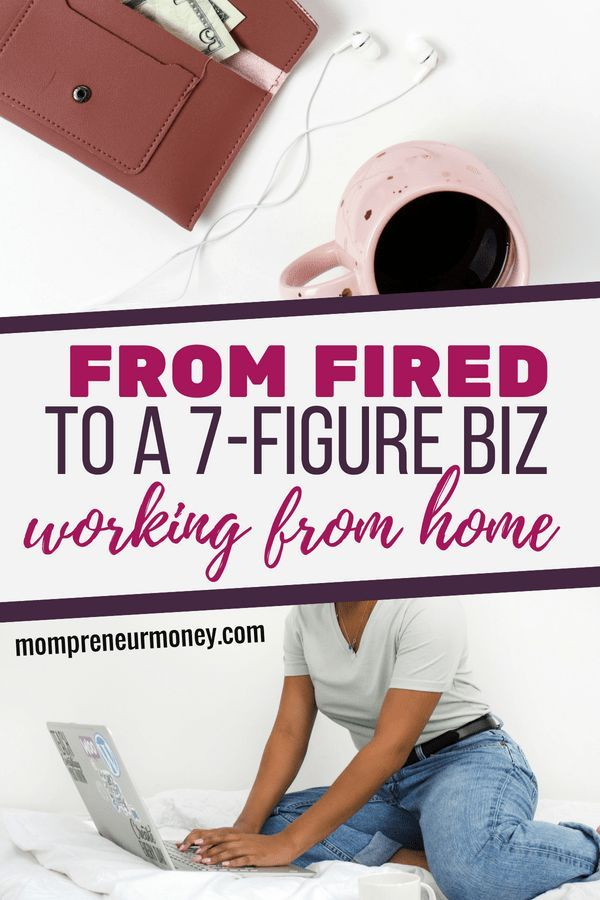 If You Are Lo Ng For Legitimate Work From Home Jobs This Womans Story Of Going From Being Fired To Starting A 7 Figure Business Working From Home Will
