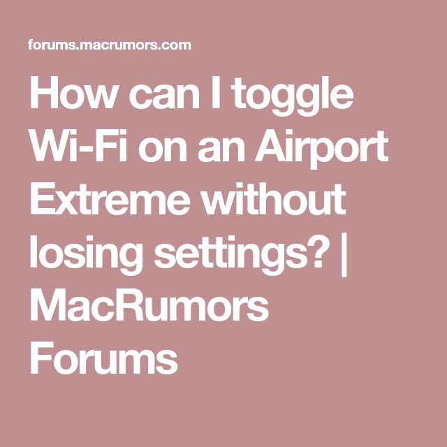 How can I toggle Wi-Fi on an Airport Extreme without losing settings? | MacRumors Forums