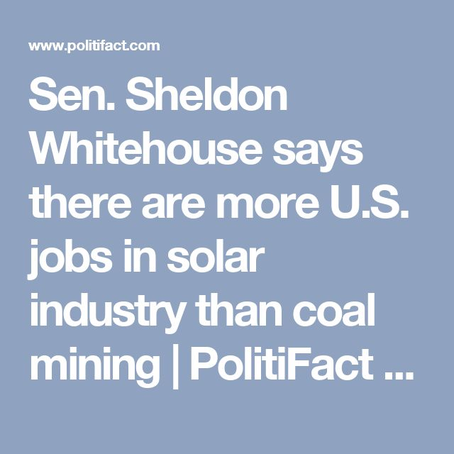 Sen. Sheldon Whitehouse says there are more U.S. jobs in solar industry than coal mining | PolitiFact Rhode Island