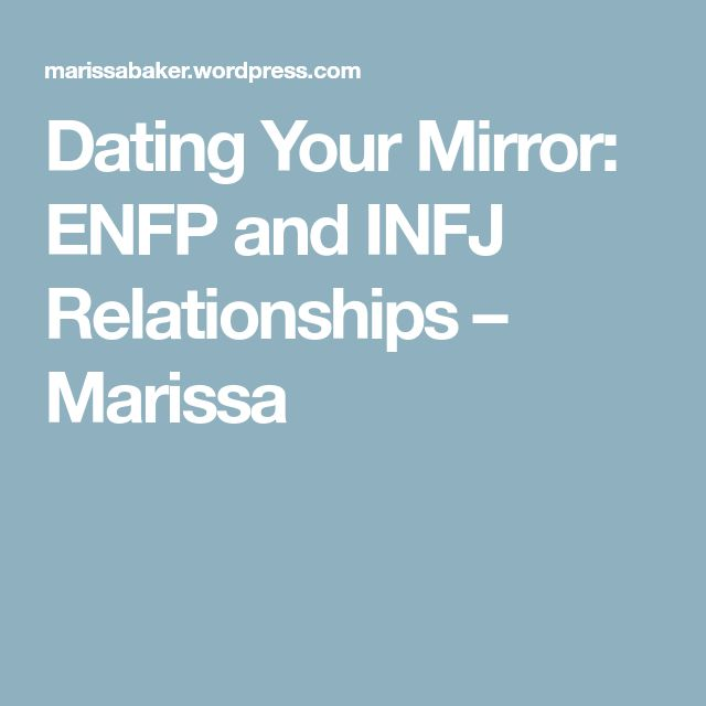 Dating Your Mirror: ENFP and INFJ Relationships – Marissa