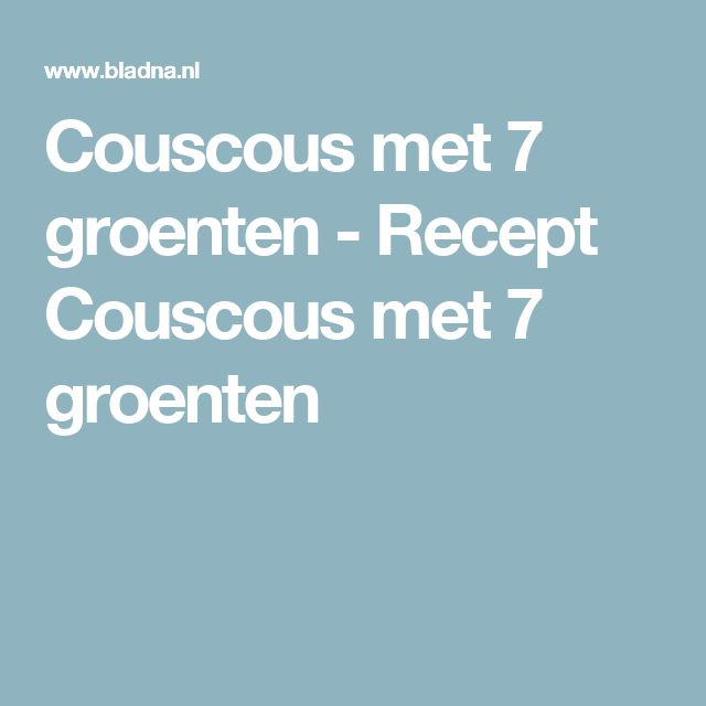Couscous met 7 groenten - Recept Couscous met 7 groenten