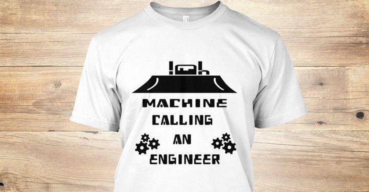 Machine calling an engineer T-shirt https://teespring.com/machine-calling-an-engineer