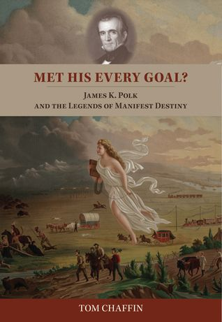Met His Every Goal?- James K. Polk and the Legends of Manifest Destiny by Tom Chaffin http://www.bookscrolling.com/the-best-books-to-learn-about-president-james-k-polk/