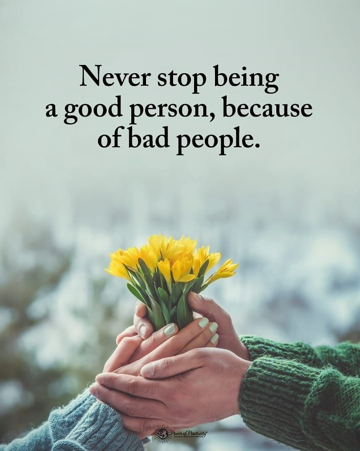Type Yes If You Agree Never Stop Being A Good Person Because Of Bad People Powerofpositivity People Quotes Power Of Positivity Inspirational Quotes