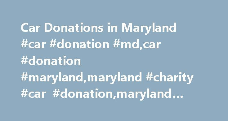 Car Donations in Maryland #car #donation #md,car #donation #maryland,maryland #charity #car #donation,maryland #car #donation #tax #deduction http://mississippi.nef2.com/car-donations-in-maryland-car-donation-mdcar-donation-marylandmaryland-charity-car-donationmaryland-car-donation-tax-deduction/  # Car Donation Maryland GOODWILL CAR DONATIONS IN Maryland It's time to make a difference right here in Maryland by donating that old boat in the harbor or that beat-up car in your garage to a…