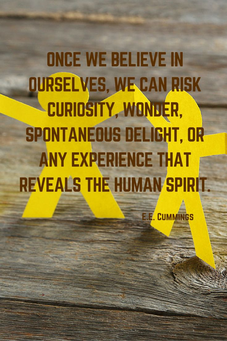 best images about quotes and motivation to be once we believe in ourselves we can risk curiosity wonder spontaneous delight