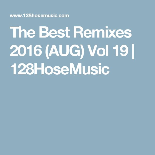 The Best Remixes 2016 (AUG) Vol 19 | 128HoseMusic