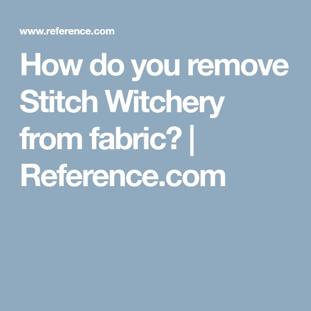 How do you remove Stitch Witchery from fabric? | Reference.com