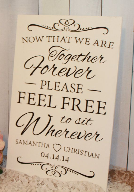 Now That We are Together Forever/Please Feel Free/to sit wherever/Personalized/No Seating Plan/Black/White//Wedding Sign/Reception Sign