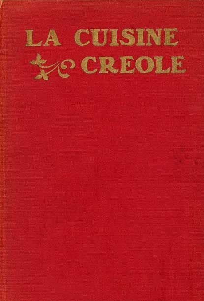 La Cuisine Creole: A Collection of Culinary Recipes, From Leading Chefs and Noted Creole Housewives, Who Have Made New Orleans Famous for its Cuisine.  By Lafcadio Hearn  New Orleans: F.F. Hansell & Bro., Ltd., c1885    This is one of the great classics of Creole cuisine. It was anonymously printed in 1885 but its authorship by the famed writer Lafcadio Hearn is generally accepted.
