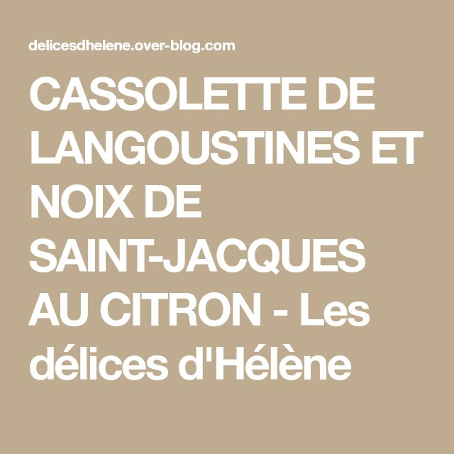 CASSOLETTE DE LANGOUSTINES ET NOIX DE SAINT-JACQUES AU CITRON - Les délices d'Hélène