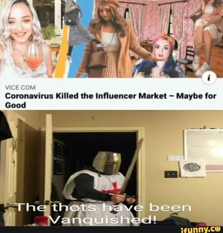 Ene Atts Killed The Influencer Market Maybe For Good Ifunny Funny Memes Funny Popular Memes