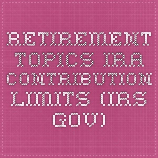 Retirement Topics - IRA Contribution Limits (IRS.GOV)